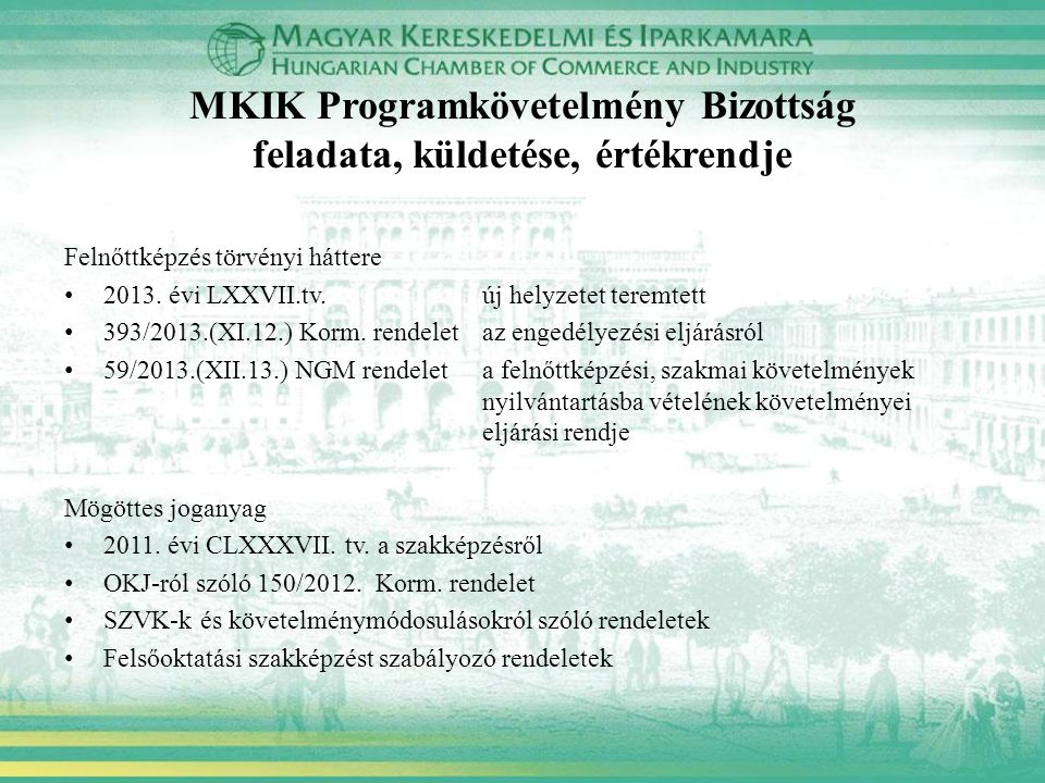 MKIK Programkövetelmény Bizottság feladata, küldetése, értékrendje Felnőttképzés törvényi háttere 2013. évi LXXVII.tv. új helyzetet teremtett 393/2013