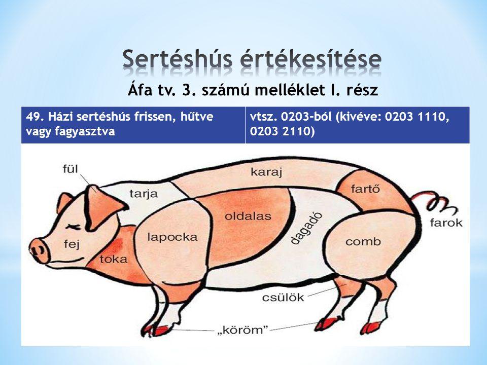 Áfa tv. 3. számú melléklet I. rész 49. Házi sertéshús frissen, hűtve vagy fagyasztva vtsz.