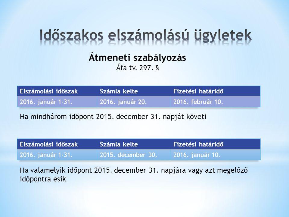 Átmeneti szabályozás Áfa tv. 297. § Ha mindhárom időpont 2015.
