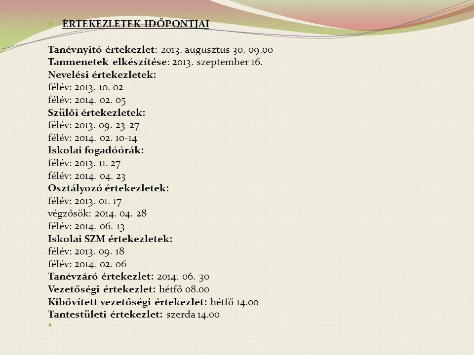 ÉRTEKEZLETEK IDŐPONTJAI Tanévnyitó értekezlet: 2013. augusztus 30. 09.00 Tanmenetek elkészítése: 2013. szeptember 16. Nevelési értekezletek: félév: 20