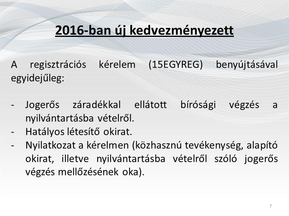 2016-ban új kedvezményezett A regisztrációs kérelem (15EGYREG) benyújtásával egyidejűleg: -Jogerős záradékkal ellátott bírósági végzés a nyilvántartásba vételről.