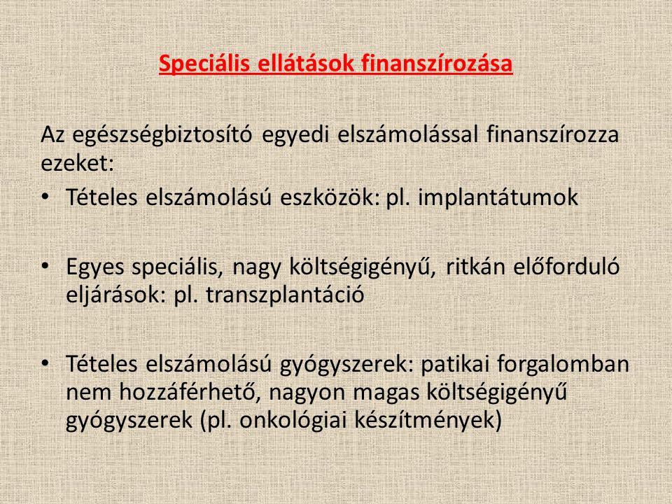 Speciális ellátások finanszírozása Az egészségbiztosító egyedi elszámolással finanszírozza ezeket: Tételes elszámolású eszközök: pl.