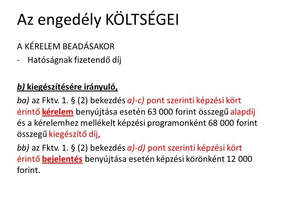 Az engedély KÖLTSÉGEI A KÉRELEM BEADÁSAKOR -Hatóságnak fizetendő díj b) kiegészítésére irányuló, ba) az Fktv.
