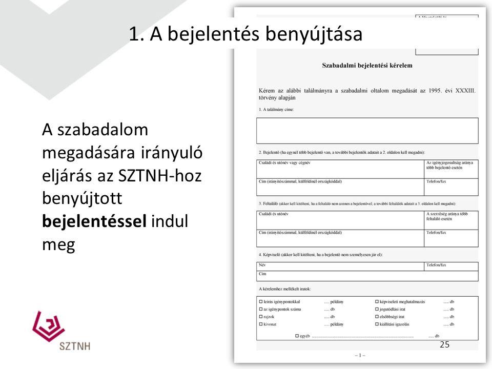 A szabadalom megadására irányuló eljárás az SZTNH-hoz benyújtott bejelentéssel indul meg 1. A bejelentés benyújtása 25