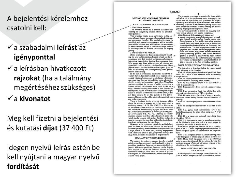 A bejelentési kérelemhez csatolni kell: a szabadalmi leírást az igényponttal a leírásban hivatkozott rajzokat (ha a találmány megértéséhez szükséges)