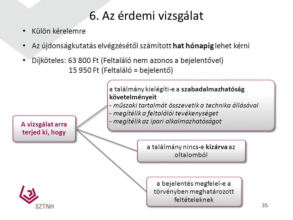 6. Az érdemi vizsgálat A vizsgálat arra terjed ki, hogy a találmány kielégíti-e a szabadalmazhatóság követelményeit - műszaki tartalmát összevetik a t