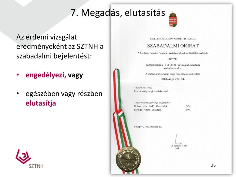 Az érdemi vizsgálat eredményeként az SZTNH a szabadalmi bejelentést: engedélyezi, vagy egészében vagy részben elutasítja 7. Megadás, elutasítás 36