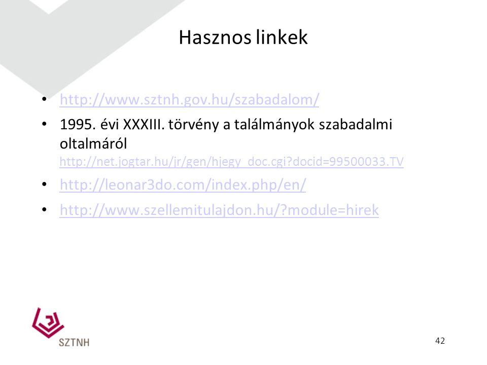 Hasznos linkek http://www.sztnh.gov.hu/szabadalom/ 1995. évi XXXIII. törvény a találmányok szabadalmi oltalmáról http://net.jogtar.hu/jr/gen/hjegy_doc