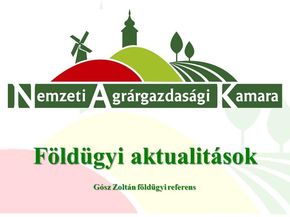 Földügyi aktualitások Gósz Zoltán földügyi referens