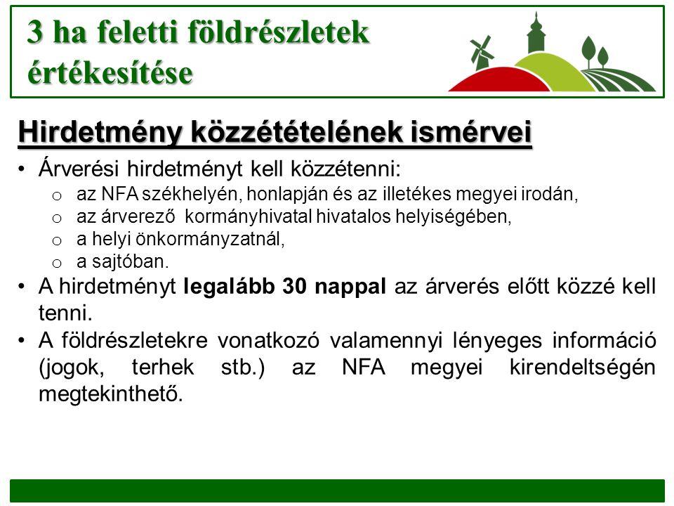 3 ha feletti földrészletek értékesítése Hirdetmény közzétételének ismérvei Árverési hirdetményt kell közzétenni: o az NFA székhelyén, honlapján és az