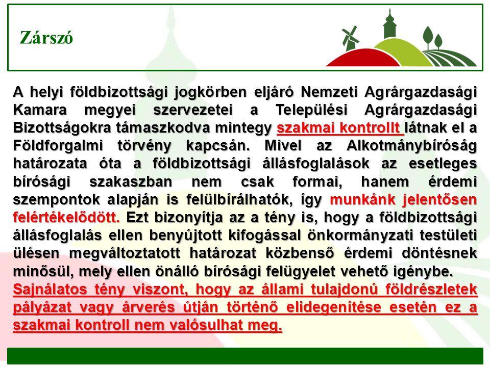 Zárszó A helyi földbizottsági jogkörben eljáró Nemzeti Agrárgazdasági Kamara megyei szervezetei a Települési Agrárgazdasági Bizottságokra támaszkodva