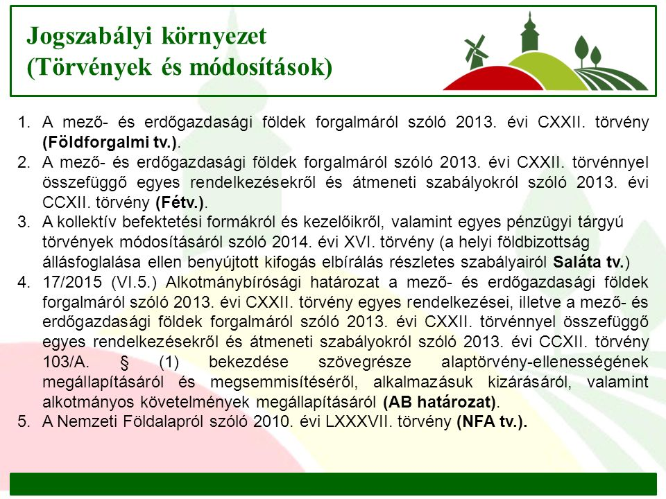Jogszabályi környezet (Törvények és módosítások) 1.A mező- és erdőgazdasági földek forgalmáról szóló 2013. évi CXXII. törvény (Földforgalmi tv.). 2.A