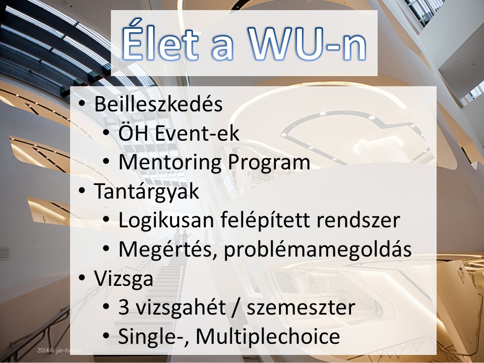 Beilleszkedés ÖH Event-ek Mentoring Program Tantárgyak Logikusan felépített rendszer Megértés, problémamegoldás Vizsga 3 vizsgahét / szemeszter Single-, Multiplechoice