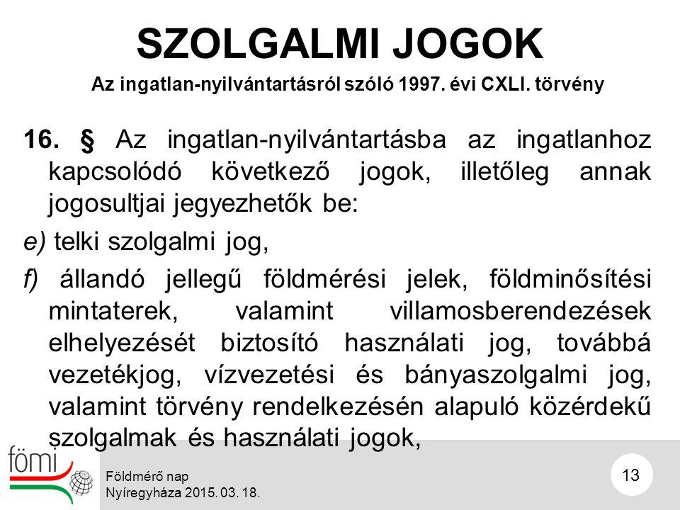 13 Földmérő nap Nyíregyháza 2015. 03. 18. SZOLGALMI JOGOK 16.