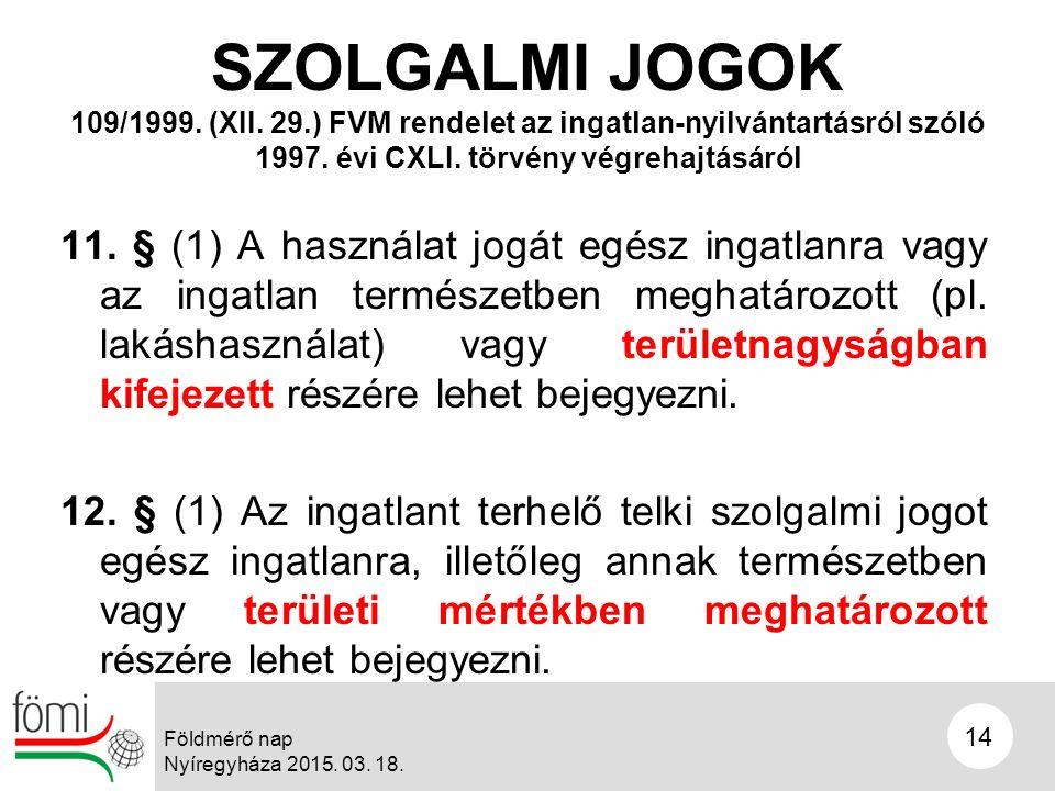 14 Földmérő nap Nyíregyháza 2015. 03. 18. SZOLGALMI JOGOK 11.