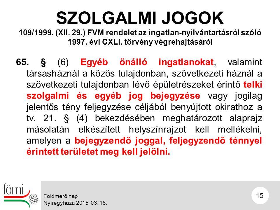 15 Földmérő nap Nyíregyháza 2015. 03. 18. SZOLGALMI JOGOK 65.