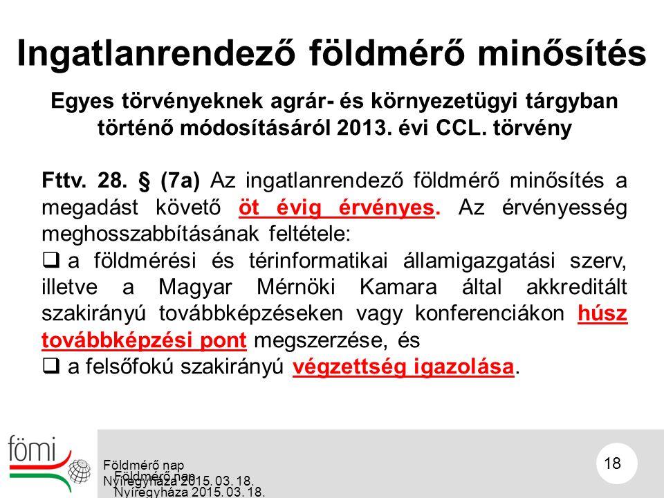 18 Ingatlanrendező földmérő minősítés Egyes törvényeknek agrár- és környezetügyi tárgyban történő módosításáról 2013.