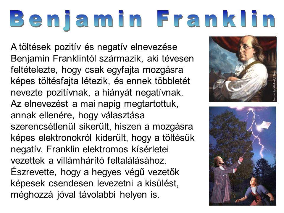 A töltések pozitív és negatív elnevezése Benjamin Franklintól származik, aki tévesen feltételezte, hogy csak egyfajta mozgásra képes töltésfajta létez