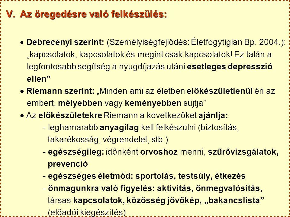 V.Az öregedésre való felkészülés:  Debrecenyi szerint: (Személyiségfejlődés: Életfogytiglan Bp.