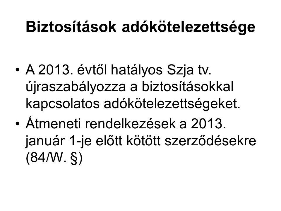 Biztosítások adókötelezettsége A 2013. évtől hatályos Szja tv. újraszabályozza a biztosításokkal kapcsolatos adókötelezettségeket. Átmeneti rendelkezé