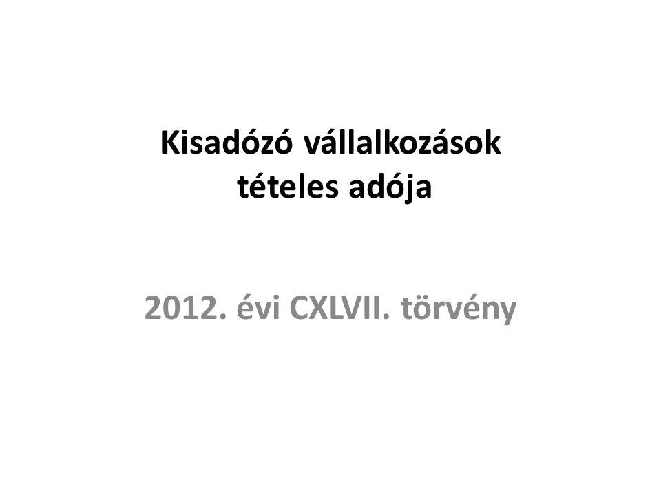 Kisadózó vállalkozások tételes adója 2012. évi CXLVII. törvény