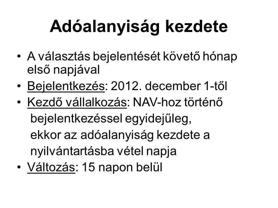 Adóalanyiság kezdete A választás bejelentését követő hónap első napjával Bejelentkezés: 2012. december 1-től Kezdő vállalkozás: NAV-hoz történő bejele