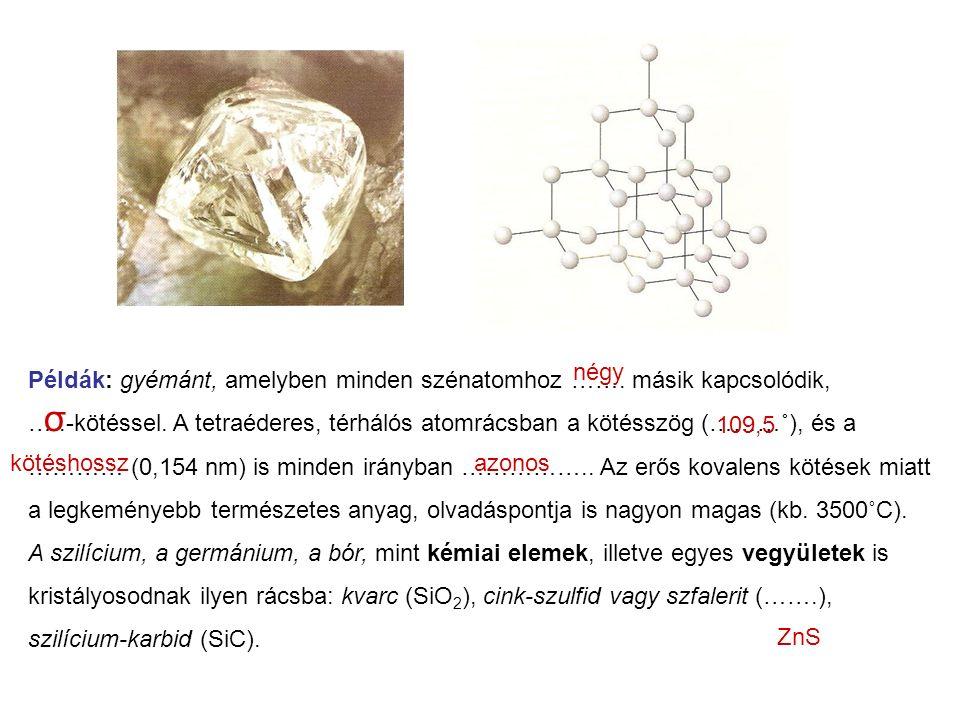 Példák: gyémánt, amelyben minden szénatomhoz ……. másik kapcsolódik, …..-kötéssel.