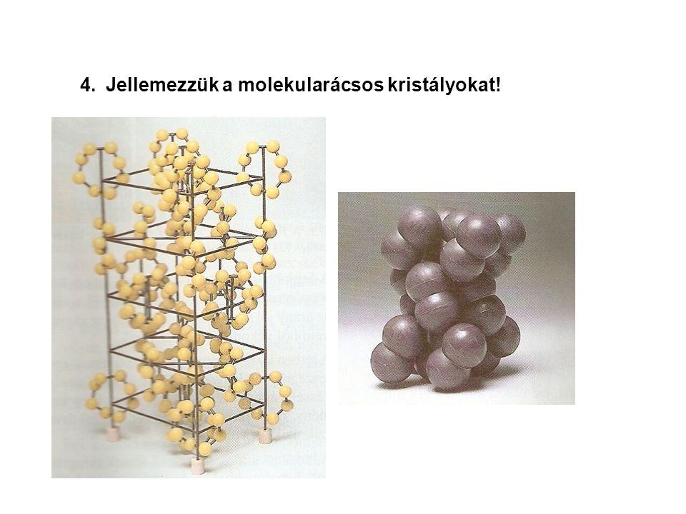 4.Jellemezzük a molekularácsos kristályokat!
