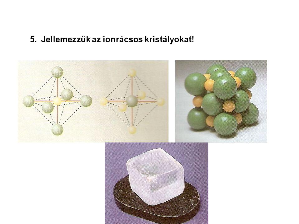 Kristályrácstípusok A kristály rácspontjaiban található anyagi részecskék és a közöttük működő erők típusa szerint négyféle rácstípust különböztetünk meg: ……………..; ……………..;…………….; ………….