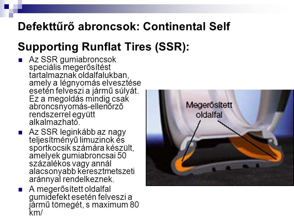 Defekttűrő abroncsok: Continental Self Supporting Runflat Tires (SSR): Az SSR gumiabroncsok speciális megerősítést tartalmaznak oldalfalukban, amely a légnyomás elvesztése esetén felveszi a jármű súlyát.