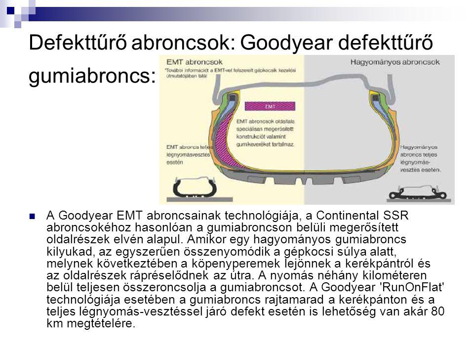 Defekttűrő abroncsok: Goodyear defekttűrő gumiabroncs: A Goodyear EMT abroncsainak technológiája, a Continental SSR abroncsokéhoz hasonlóan a gumiabroncson belüli megerősített oldalrészek elvén alapul.