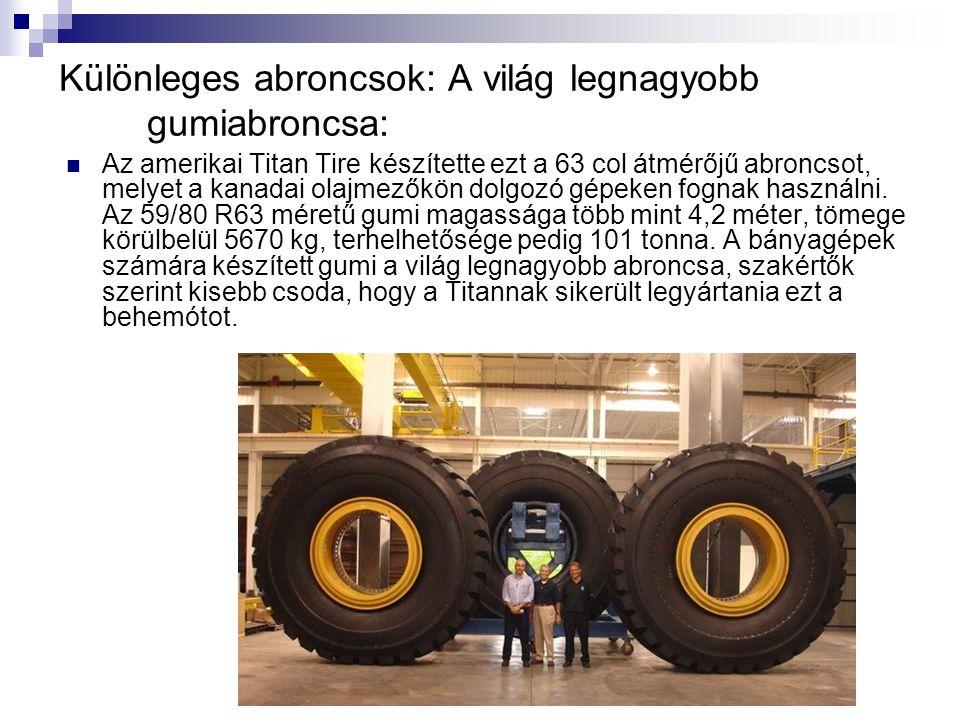 Különleges abroncsok: A világ legnagyobb gumiabroncsa: Az amerikai Titan Tire készítette ezt a 63 col átmérőjű abroncsot, melyet a kanadai olajmezőkön dolgozó gépeken fognak használni.
