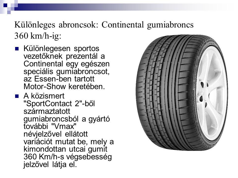 Különleges abroncsok: Continental gumiabroncs 360 km/h-ig: Különlegesen sportos vezetőknek prezentál a Continental egy egészen speciális gumiabroncsot, az Essen-ben tartott Motor-Show keretében.