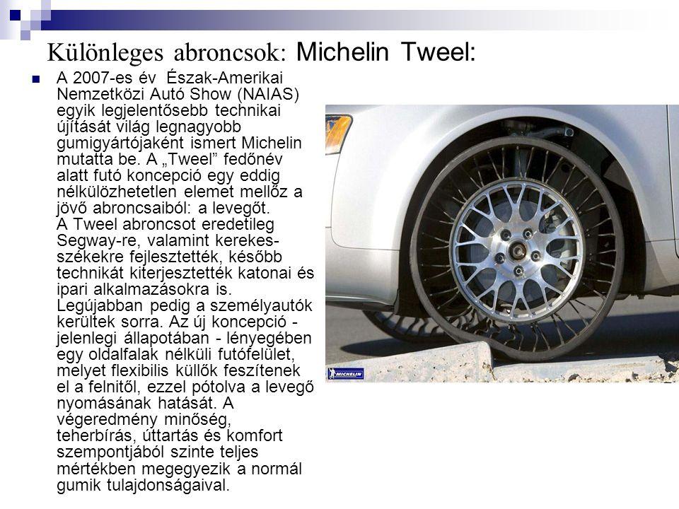 Különleges abroncsok: Michelin Tweel: A 2007-es év Észak-Amerikai Nemzetközi Autó Show (NAIAS) egyik legjelentősebb technikai újítását világ legnagyobb gumigyártójaként ismert Michelin mutatta be.