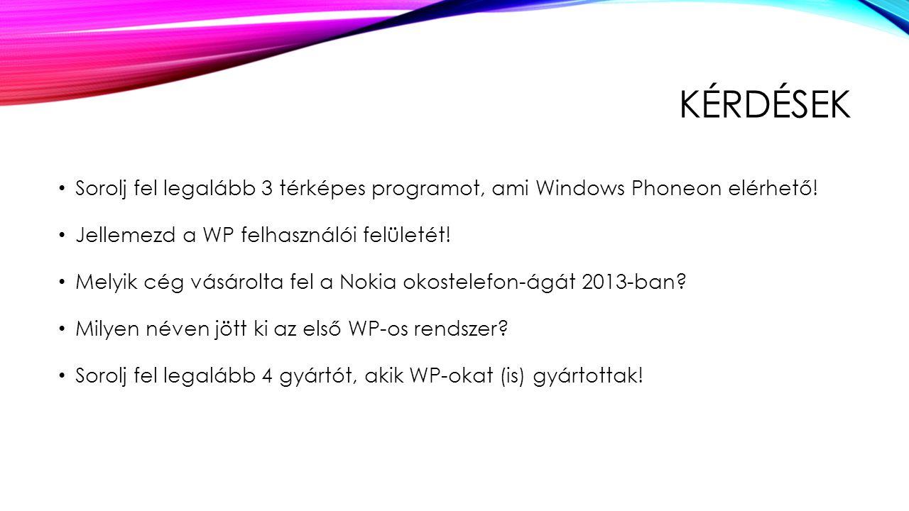 KÉRDÉSEK Sorolj fel legalább 3 térképes programot, ami Windows Phoneon elérhető.