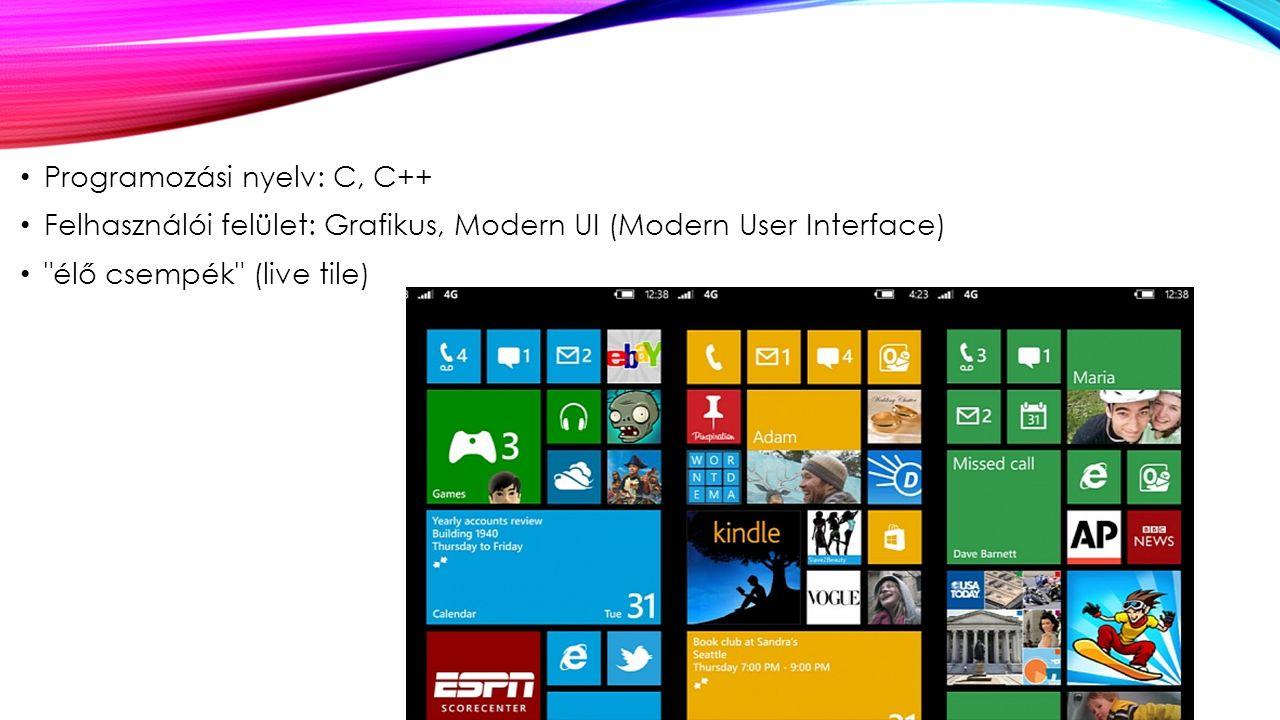 Programozási nyelv: C, C++ Felhasználói felület: Grafikus, Modern UI (Modern User Interface) élő csempék (live tile)