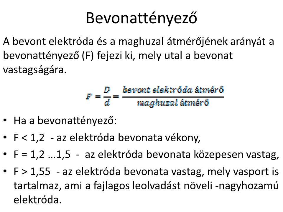Bevonattényező A bevont elektróda és a maghuzal átmérőjének arányát a bevonattényező (F) fejezi ki, mely utal a bevonat vastagságára. Ha a bevonattény