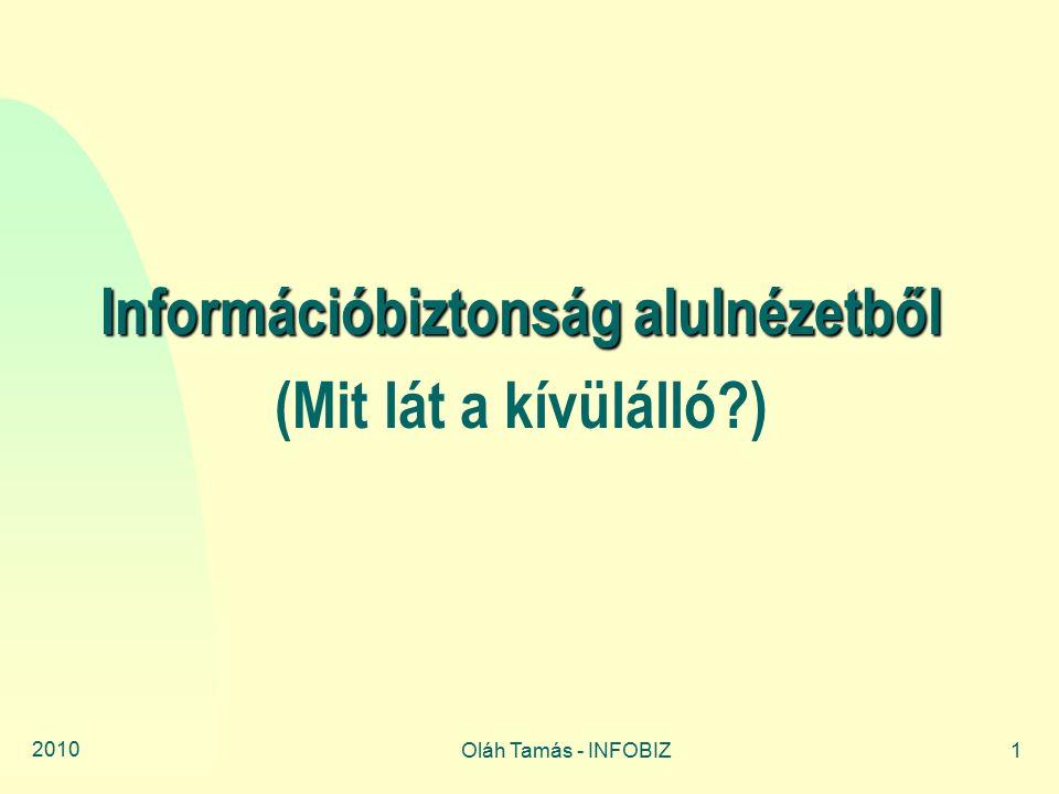 2010 Oláh Tamás - INFOBIZ12 A kívülálló gondolatai (ISO 27001 szemszögből) 1.