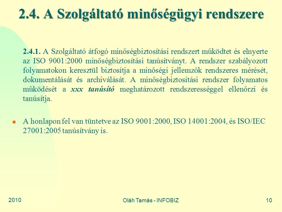 2010 Oláh Tamás - INFOBIZ10 2.4. A Szolgáltató minőségügyi rendszere 2.4.1. A Szolgáltató átfogó minőségbiztosítási rendszert működtet és elnyerte az