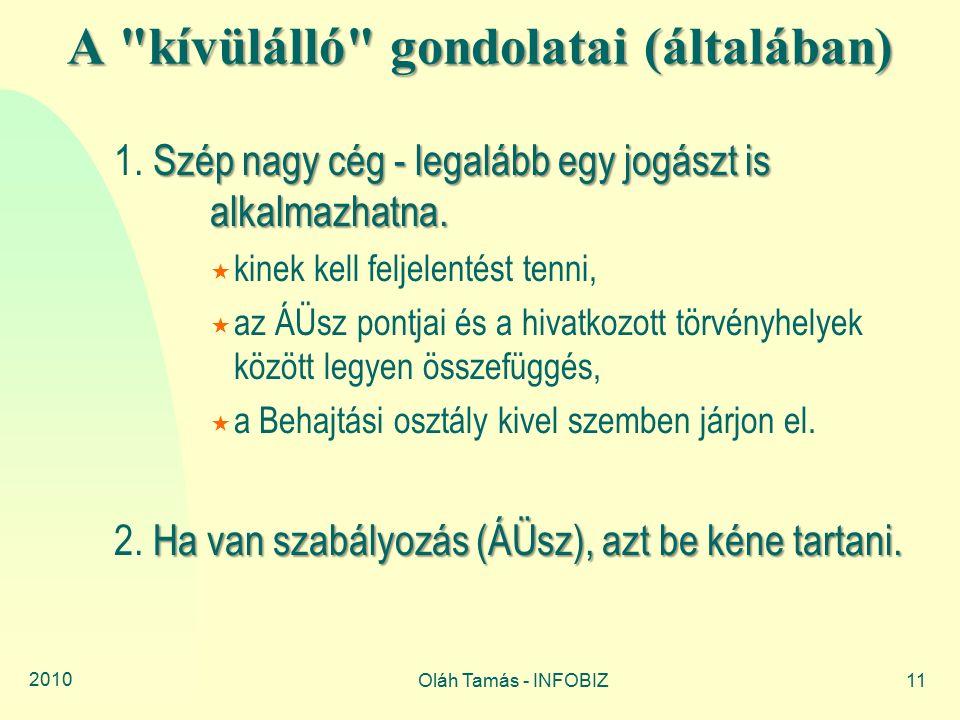 2010 Oláh Tamás - INFOBIZ11 A kívülálló gondolatai (általában) Szép nagy cég - legalább egy jogászt is alkalmazhatna.