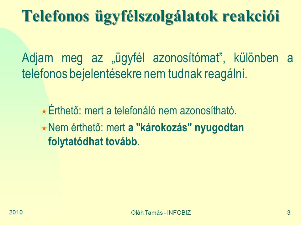 """2010 Oláh Tamás - INFOBIZ3 Telefonos ügyfélszolgálatok reakciói Adjam meg az """"ügyfél azonosítómat , különben a telefonos bejelentésekre nem tudnak reagálni."""