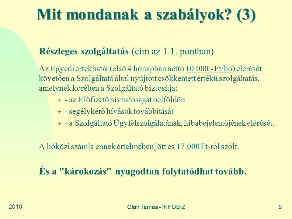 2010 Oláh Tamás - INFOBIZ9 Mit mondanak a szabályok? (3) Részleges szolgáltatás (cím az 1.1. pontban) Az Egyedi értékhatár (első 4 hónapban nettó 10.0