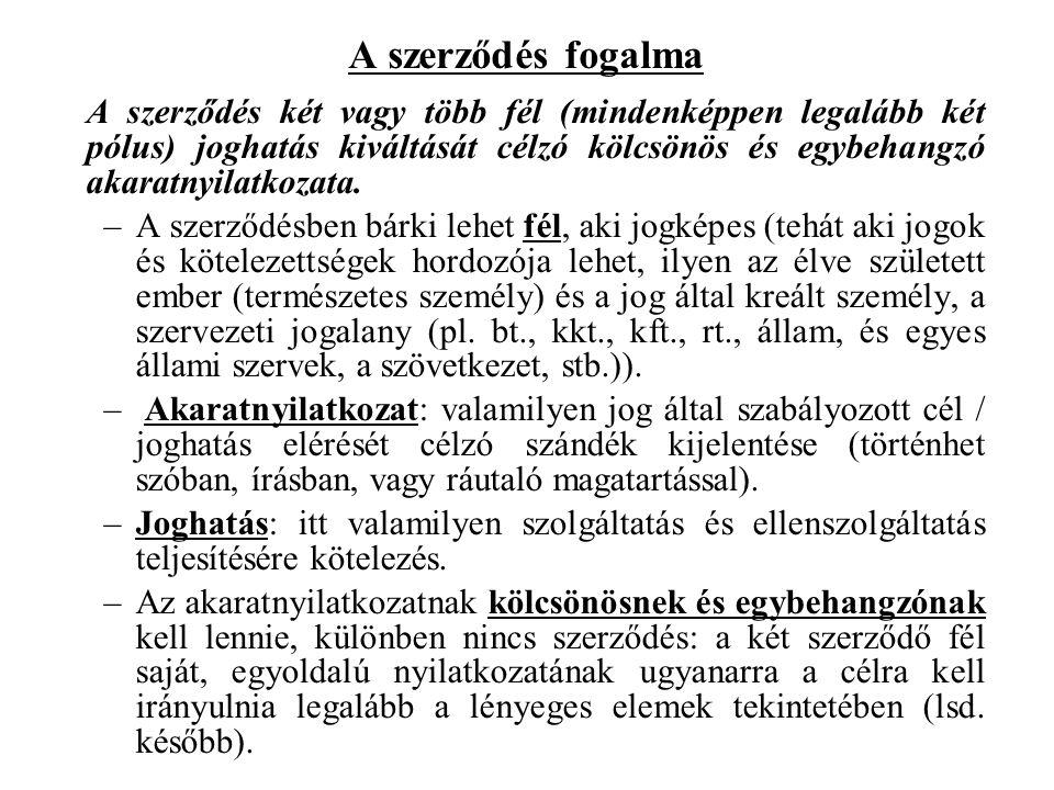 A szerződés fogalma A szerződés két vagy több fél (mindenképpen legalább két pólus) joghatás kiváltását célzó kölcsönös és egybehangzó akaratnyilatkozata.