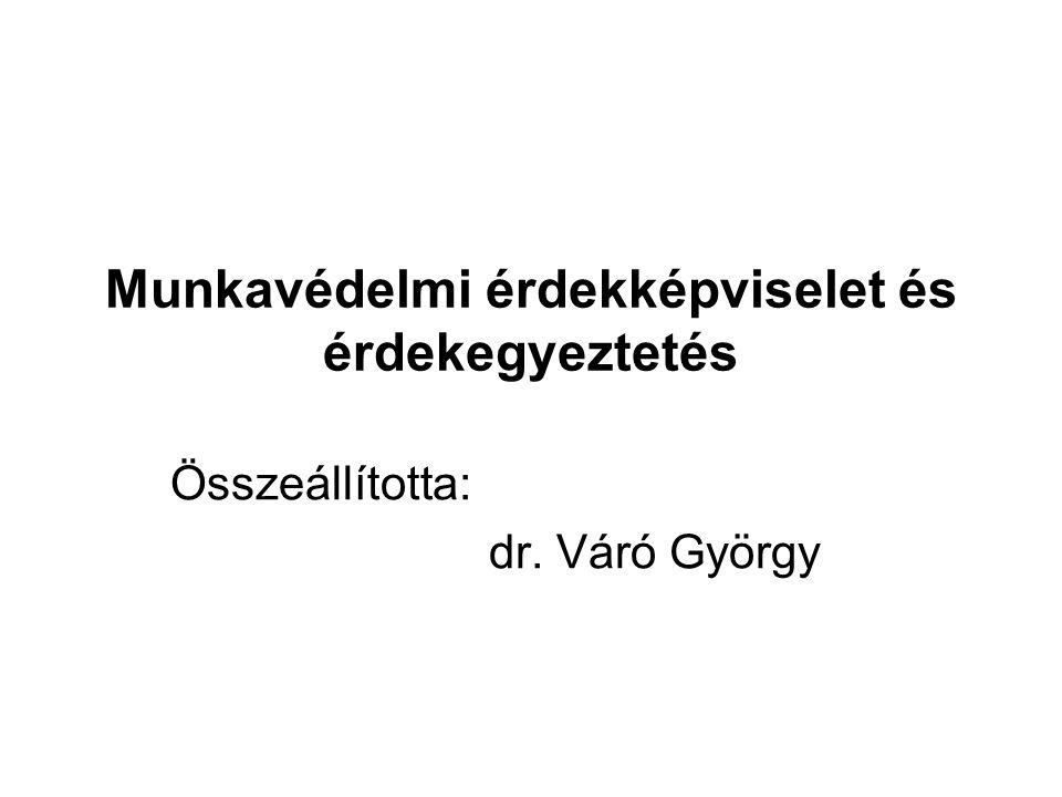 Munkavédelmi érdekképviselet és érdekegyeztetés Összeállította: dr. Váró György