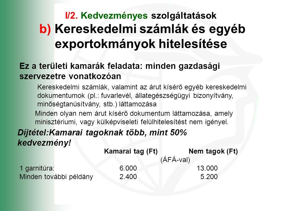 I/2. Kedvezményes szolgáltatások b) Kereskedelmi számlák és egyéb exportokmányok hitelesítése Ez a területi kamarák feladata: minden gazdasági szervez