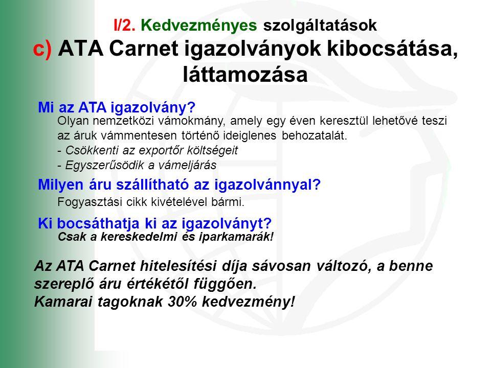 I/2. Kedvezményes szolgáltatások c) ATA Carnet igazolványok kibocsátása, láttamozása Ki bocsáthatja ki az igazolványt? Mi az ATA igazolvány? Olyan nem