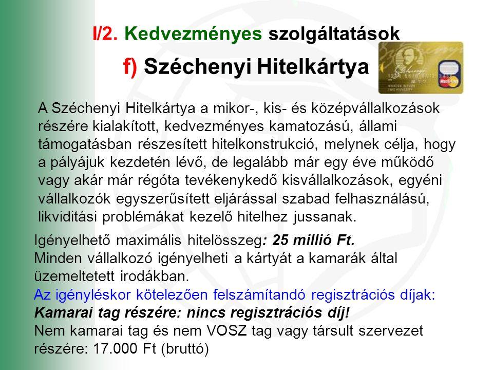 I/2. Kedvezményes szolgáltatások f) Széchenyi Hitelkártya A Széchenyi Hitelkártya a mikor-, kis- és középvállalkozások részére kialakított, kedvezmény