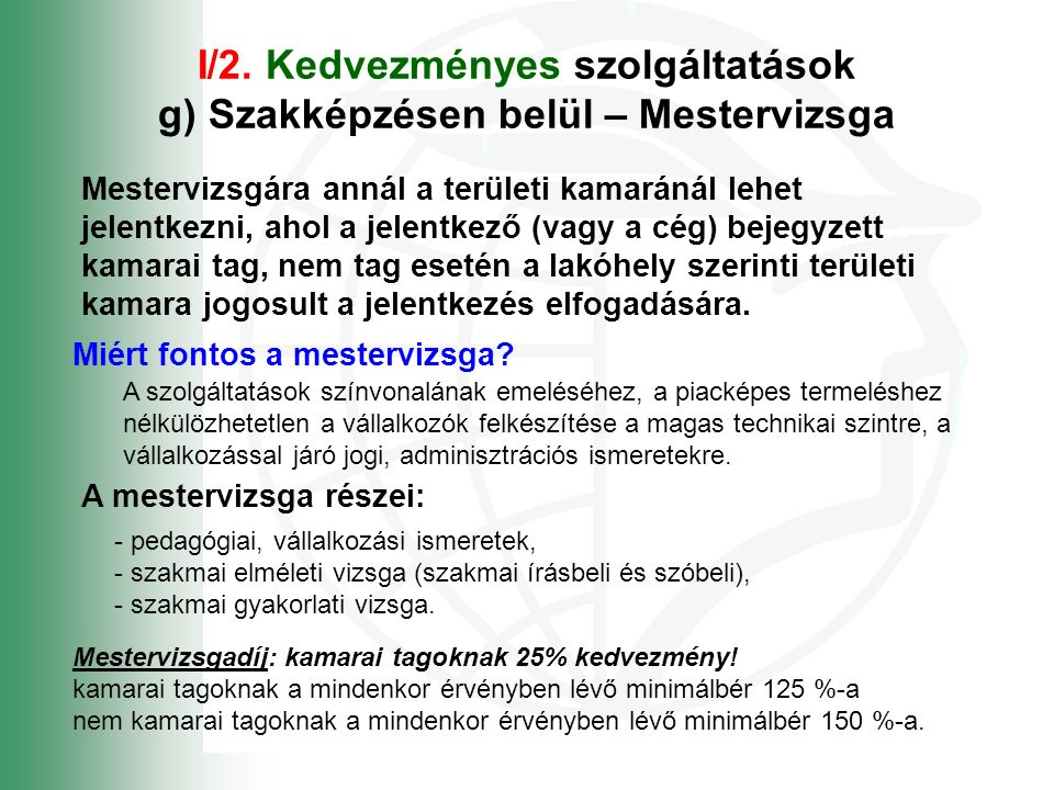 I/2. Kedvezményes szolgáltatások g) Szakképzésen belül – Mestervizsga A mestervizsga részei: Mestervizsgára annál a területi kamaránál lehet jelentkez