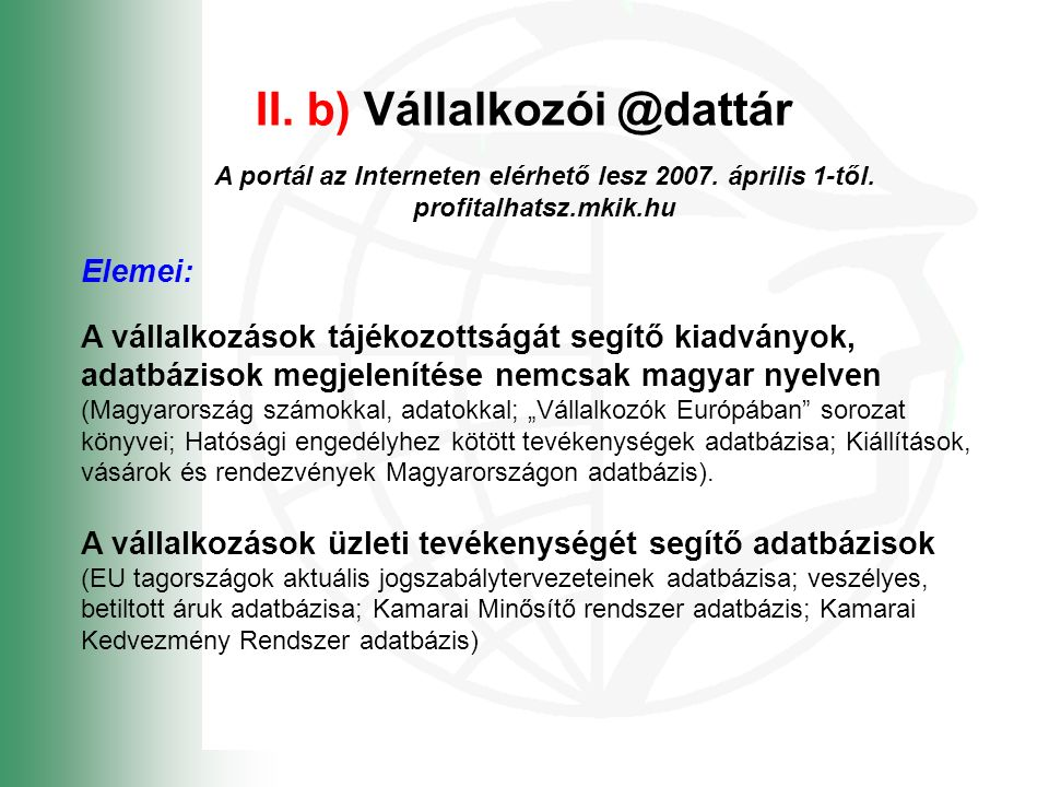II. b) Vállalkozói @dattár A portál az Interneten elérhető lesz 2007.