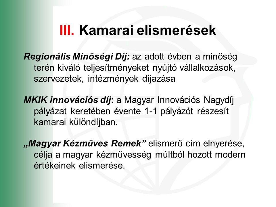 III. Kamarai elismerések Regionális Minőségi Díj: az adott évben a minőség terén kiváló teljesítményeket nyújtó vállalkozások, szervezetek, intézménye